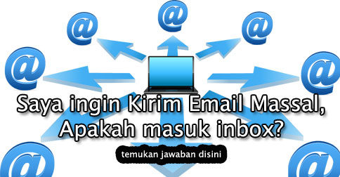 Saya Ingin Mengirim Email Massal Apa Akan Masuk Inbox Pusathosting